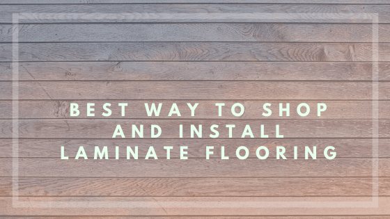 Best Way to Shop and Install Laminate Flooring