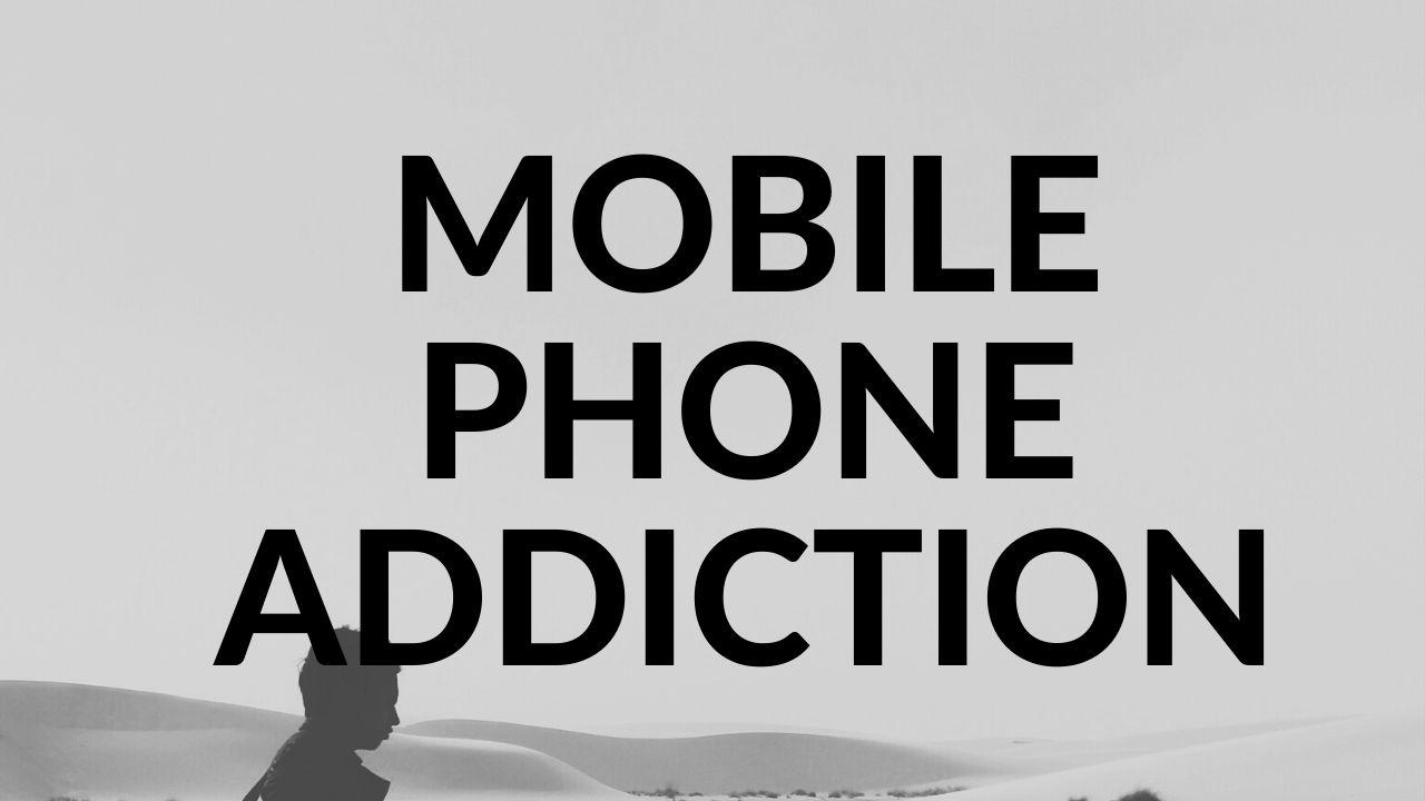 Mobile Phone Addiction