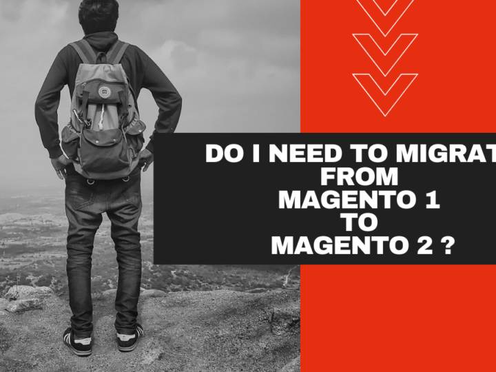 Do I Need To Migrate From Magento 1 To Magento 2?