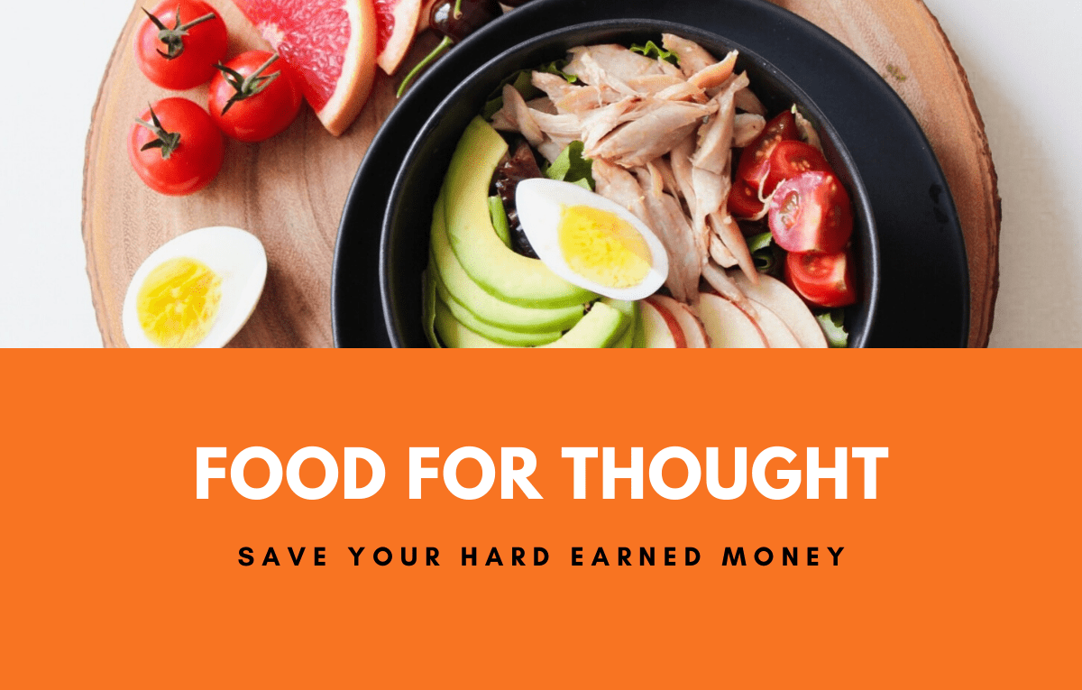 Food For Thought – Save Your Hard Earned Money