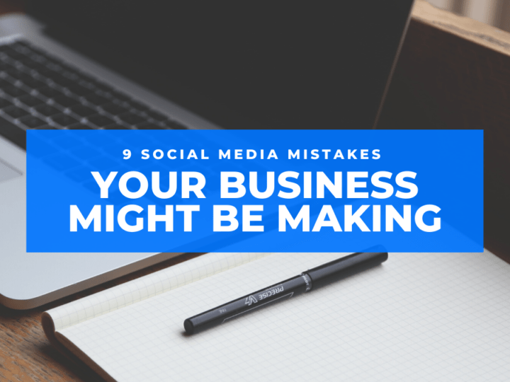 9 SOCIAL MEDIA MISTAKES YOUR BUSINESS MIGHT BE MAKING.