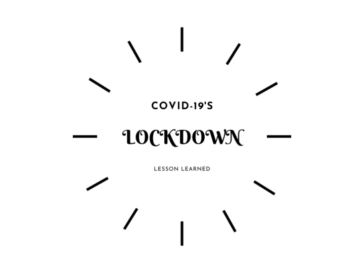 What Lessons We Have Learned During Lockdown (Due to COVID-19)?