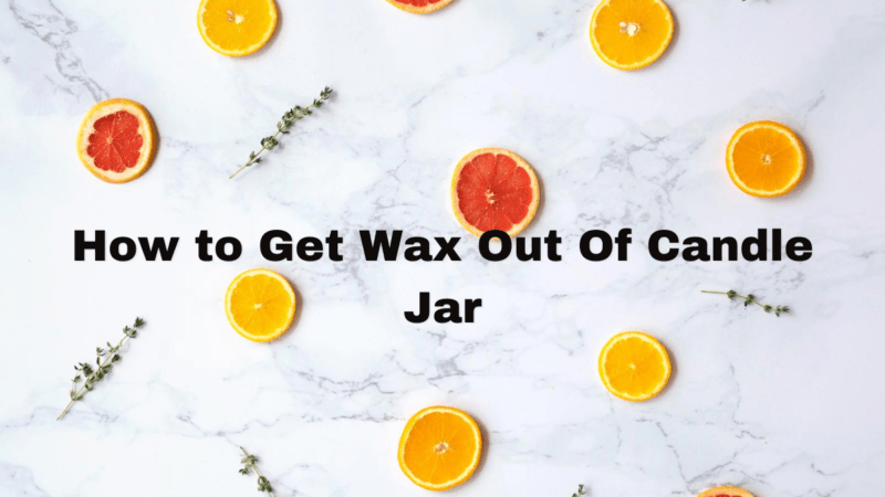 How to Get Wax Out Of Candle Jar