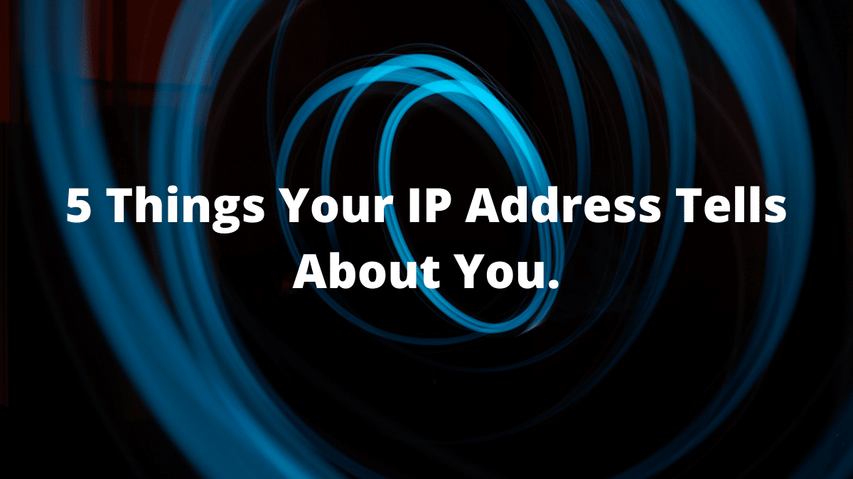 5 Things Your IP Address Tells About You