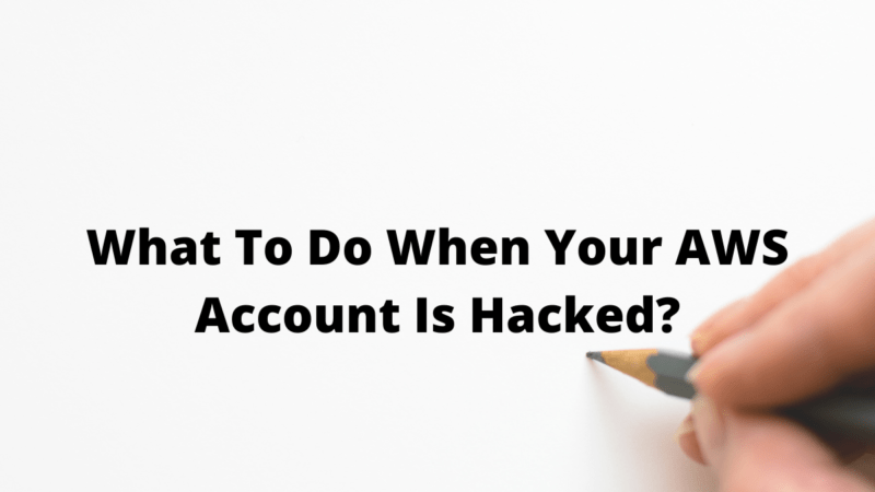 What To Do When Your AWS Account Is Hacked?