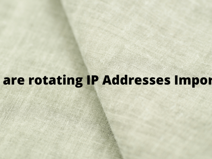 Why are rotating IP Addresses Important