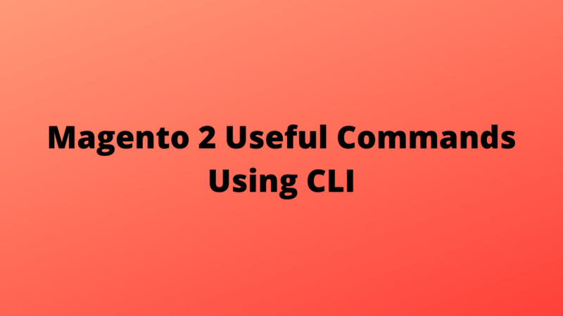 Magento 2 Useful Commands Using CLI.